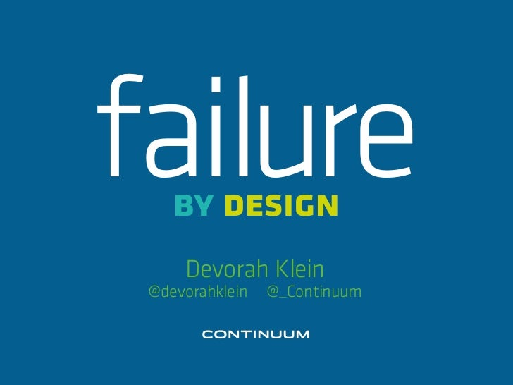 failure    by design     Devorah Klein @devorahklein   @_Continuum