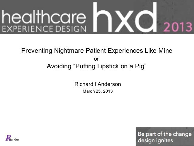 """iander Preventing Nightmare Patient Experiences Like Mine or Avoiding """"Putting Lipstick on a Pig"""" Richard I Anderson March..."""