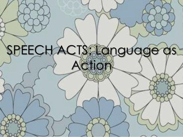 SPEECH ACTS: Language asAction