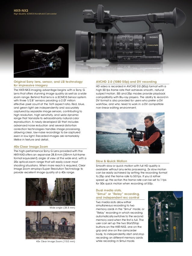 Original Sony lens, sensor, and LSI technology for impressive imagery The HXR-NX3 imaging advantage begins with a Sony G L...