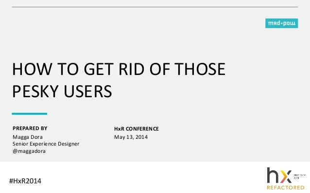 PREPARED	   BY	    HOW	   TO	   GET	   RID	   OF	   THOSE	    PESKY	   USERS	    HxR	   CONFERENCE	    Magga	   Dora	   	 ...