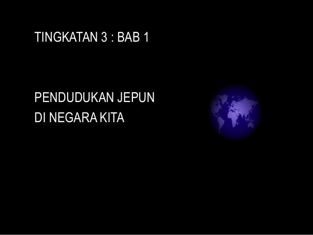 TINGKATAN 3 : BAB 1  PENDUDUKAN JEPUN  DI NEGARA KITA