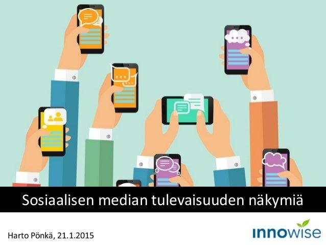 Harto Pönkä, 21.1.2015 Sosiaalisen median tulevaisuuden näkymiä
