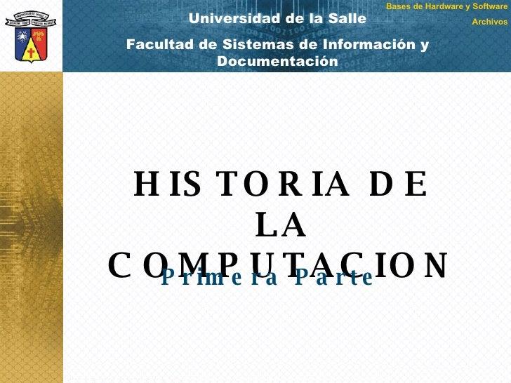 Universidad de la Salle Facultad de Sistemas de Información y Documentación HISTORIA DE LA COMPUTACION Primera Parte