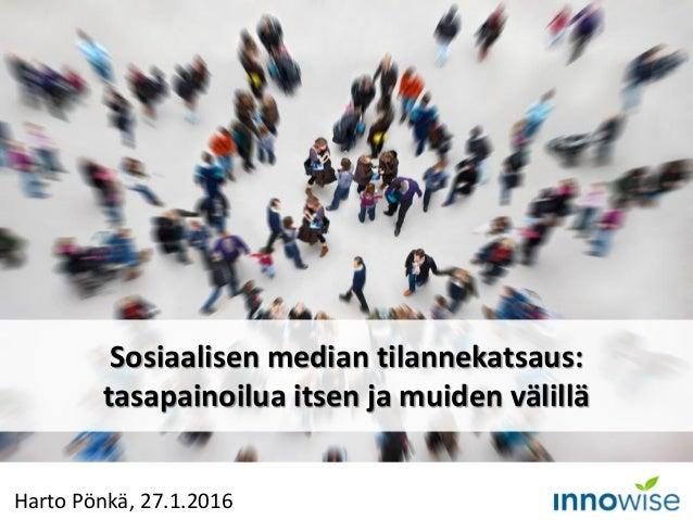 Harto Pönkä, 27.1.2016 Sosiaalisen median tilannekatsaus: tasapainoilua itsen ja muiden välillä