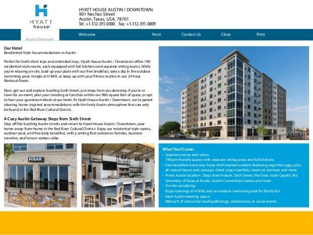1 HYATT HOUSE AUSTIN / DOWNTOWN 901 Neches Street Austin, Texas, USA, 78701 Tel: +1-512-391-0000 Fax: +1-512-391-0009 Aust...