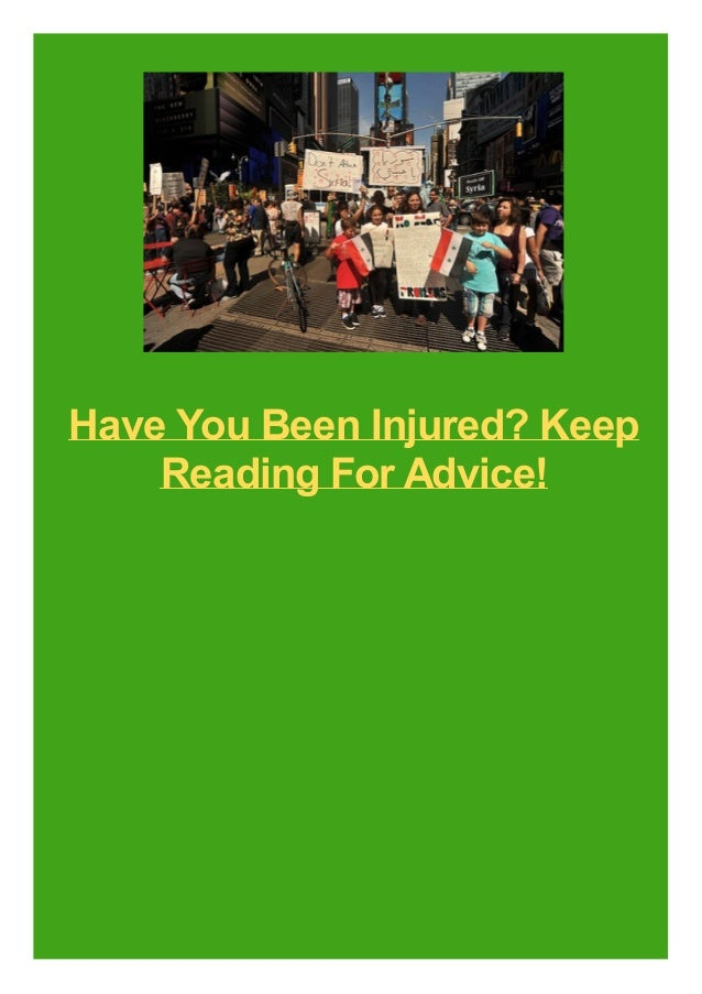 Have You Been Injured? Keep Reading For Advice!