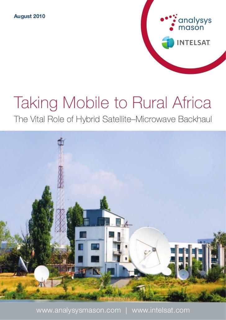 August 2010Taking Mobile to Rural AfricaThe Vital Role of Hybrid Satellite–Microwave Backhaul       www.analysysmason.com ...
