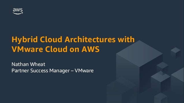 © 2018 Amazon Web Services, Inc. or its Affiliates. All rights reserved. Hybrid Cloud Architectures with VMware Cloud on A...