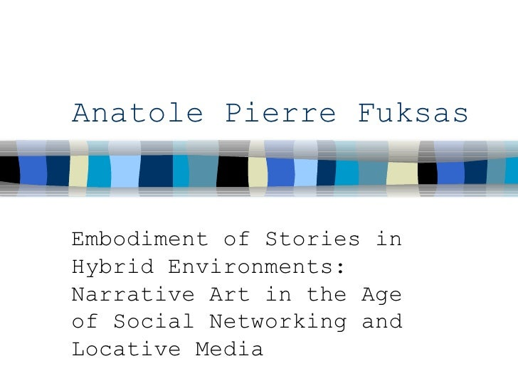Anatole Pierre Fuksas Embodiment of Stories in Hybrid Environments: Narrative Art in the Age of Social Networking and Loca...