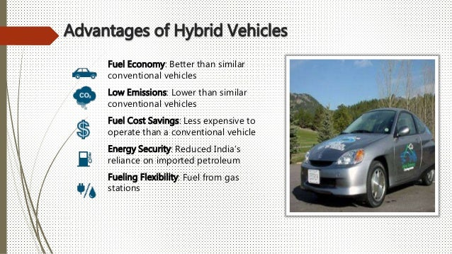 advantages of hybrid vehicles All about hybrid cars last modified:  carbuyingtipscom's pros and cons of owning a hybrid car pros hybrid vehicles run cleaner than their conventional cousins.