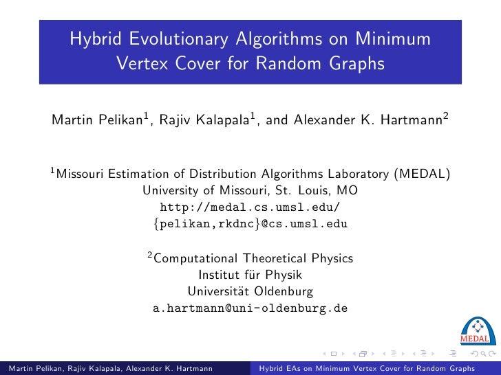 Hybrid Evolutionary Algorithms on Minimum                      Vertex Cover for Random Graphs             Martin Pelikan1 ...