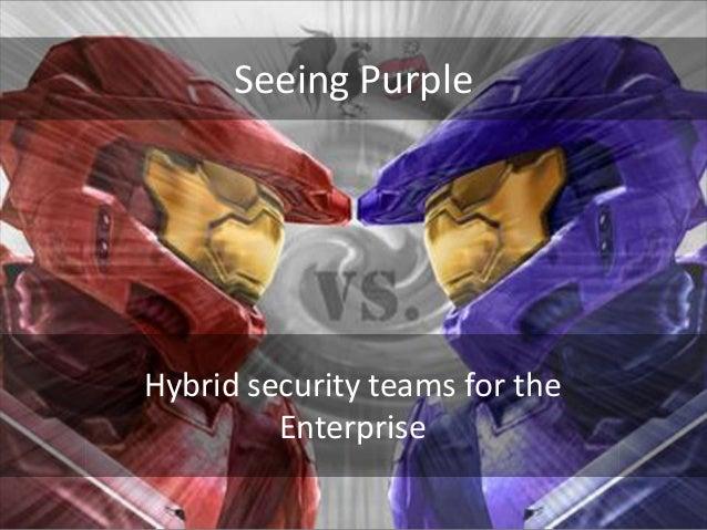 Seeing Purple  Hybrid security teams for the Enterprise @jwgoerlich
