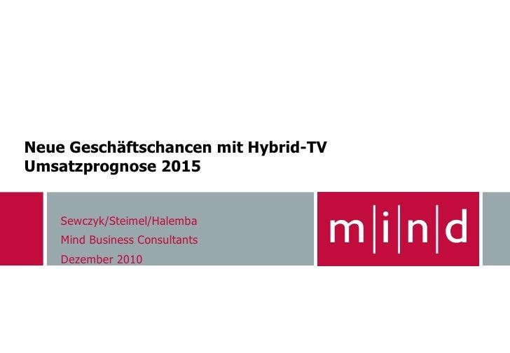 Neue Geschäftschancen mit Hybrid-TVUmsatzprognose 2015    Sewczyk/Steimel/Halemba    Mind Business Consultants    Dezember...