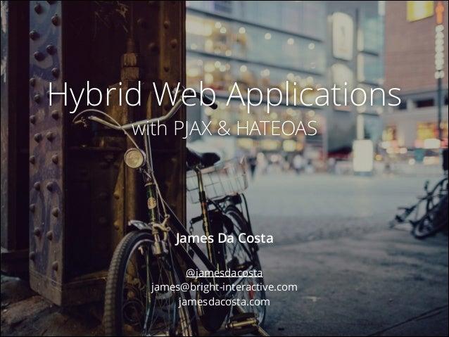 Hybrid Web Applications with PJAX & HATEOAS  James Da Costa @jamesdacosta james@bright-interactive.com jamesdacosta.com