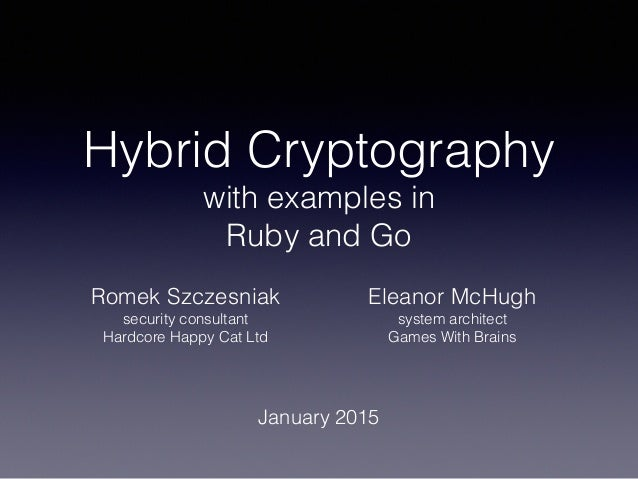 hybrid cryptography with examples in ruby and go romek szczesniak security consultant hardcore happy cat ltd