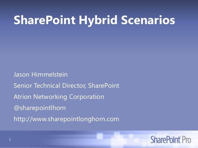 SharePoint Hybrid Scenarios  Jason Himmelstein Senior Technical Director, SharePoint Atrion Networking Corporation @sharep...