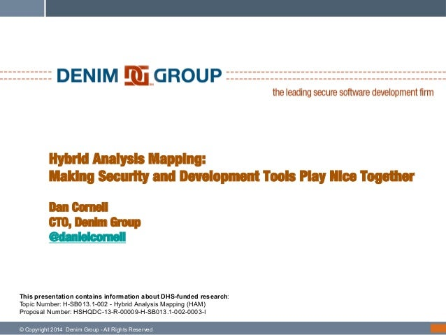 !  Hybrid Analysis Mapping:! Making Security and Development Tools Play Nice Together! ! Dan Cornell! CTO, Denim Group! @d...