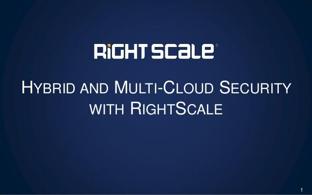 HYBRID AND MULTI-CLOUD SECURITY WITH RIGHTSCALE 1
