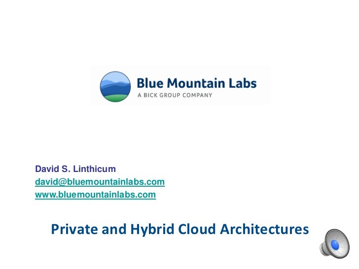 David S. Linthicumdavid@bluemountainlabs.comwww.bluemountainlabs.com   Private and Hybrid Cloud Architectures