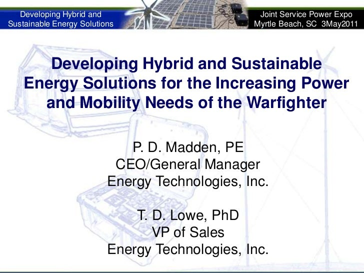 Developing Hybrid and Sustainable Energy Solutions for the Increasing Power and Mobility Needs of the Warfighter <br />P. ...