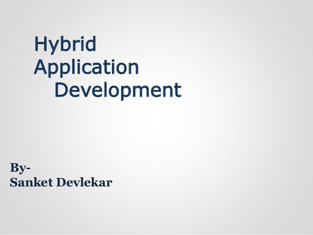 Hybrid Application Development By- Sanket Devlekar