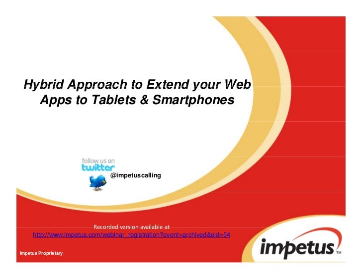 Hybrid Approach to Extend your Web   Apps to Tablets & Smartphones                              @impetuscalling           ...