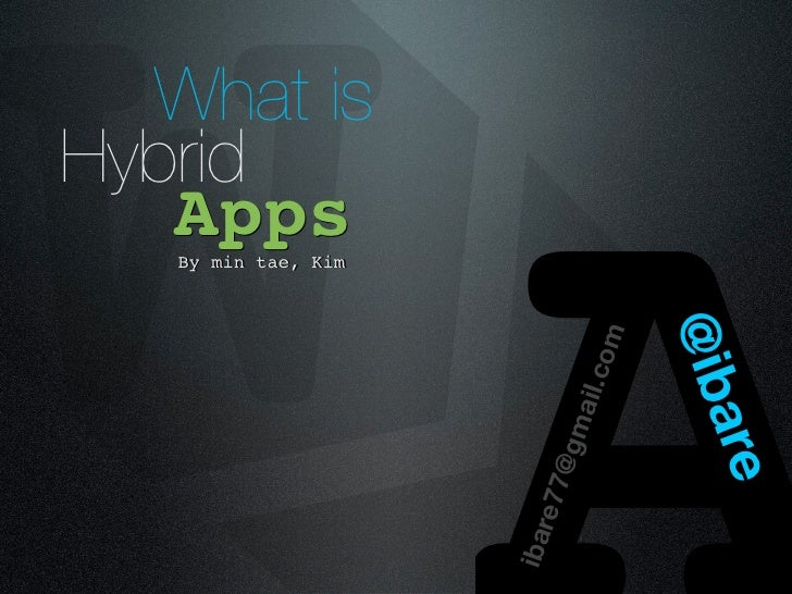 W What isHybrid   Apps   By min tae, Kim                     ibar                         e77                             ...