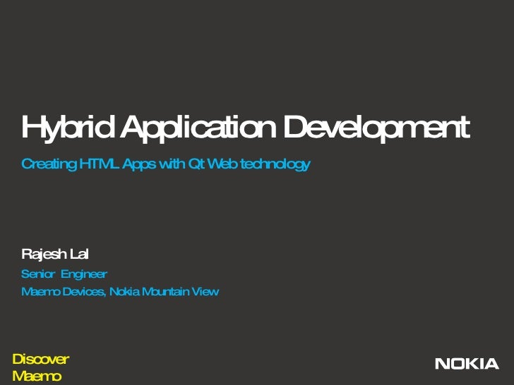 Hybrid Application Development Creating HTML Apps with Qt Web technology Rajesh Lal Senior  Engineer  Maemo Devices, Nokia...