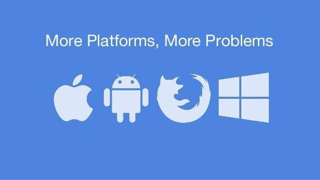 More Platforms, More Problems