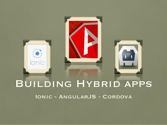 Building Hybrid apps Ionic - AngularJS - Cordova