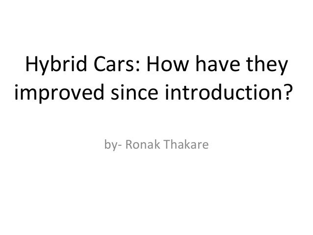 Hybrid Cars: How have they improved since introduction? by- Ronak Thakare