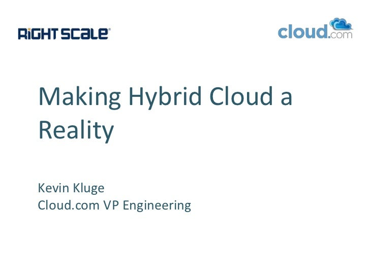 Making Hybrid Cloud a RealityKevin KlugeCloud.com VP Engineering<br />