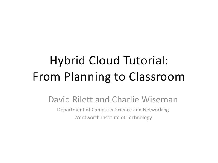 Hybrid Cloud Tutorial:From Planning to Classroom  David Rilett and Charlie Wiseman    Department of Computer Science and N...