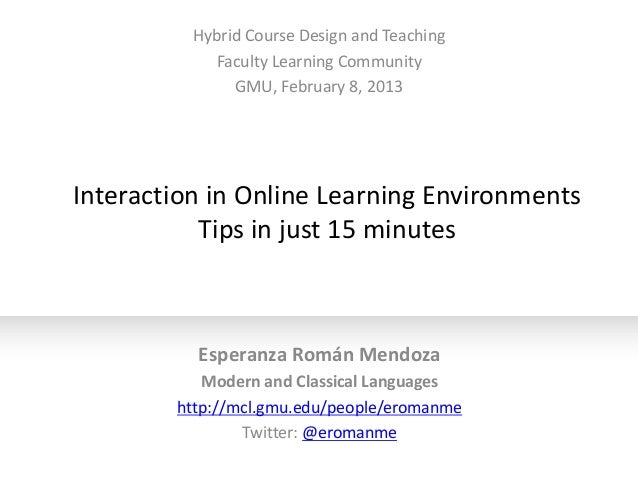 Hybrid Course Design and Teaching            Faculty Learning Community               GMU, February 8, 2013Interaction in ...