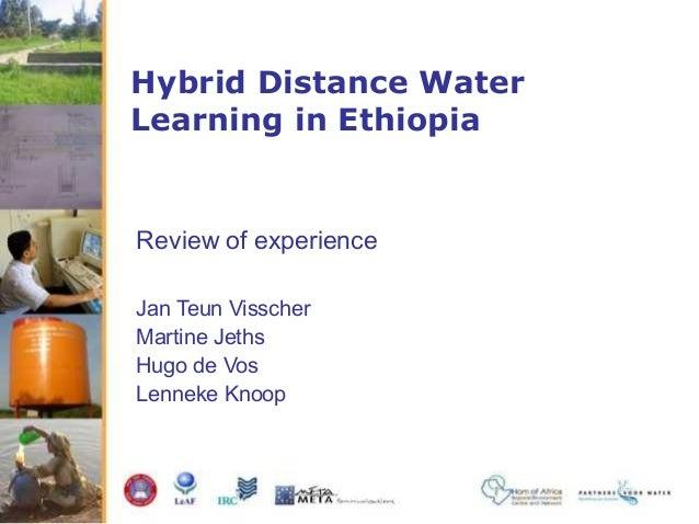 Hybrid Distance Water Learning in Ethiopia Review of experience Jan Teun Visscher Martine Jeths Hugo de Vos Lenneke Knoop