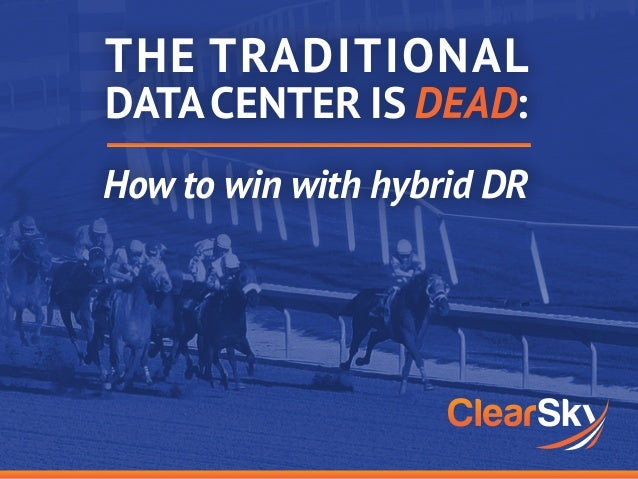 THE TRADITIONAL DATACENTER IS : How to win with hybrid DR