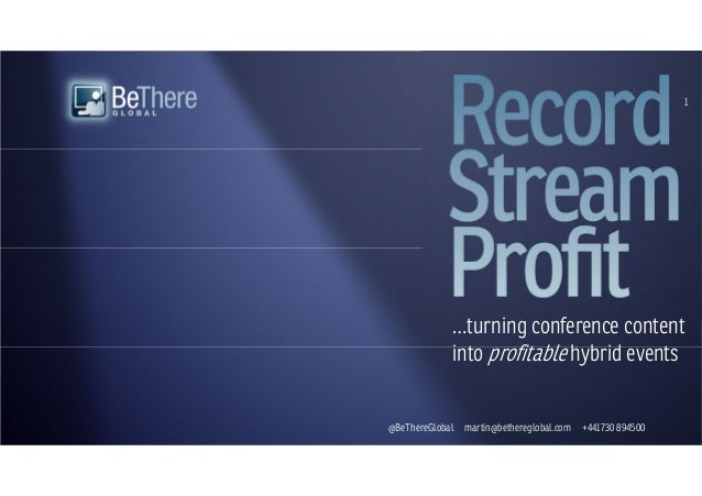 @BeThereGlobal martin@bethereglobal.com +441730 894500 © BeThere Global Ltd. 2013 1 …turning conference content into profi...