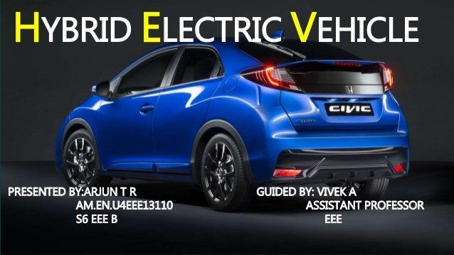 HYBRID ELECTRIC VEHICLE PRESENTED BY:ARJUN T R AM.EN.