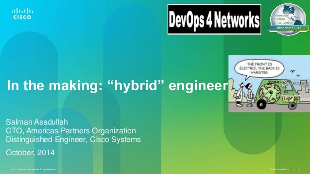 "In the making: ""hybrid"" engineer  Salman Asadullah  CTO, Americas Partners Organization  Distinguished Engineer, Cisco Sys..."