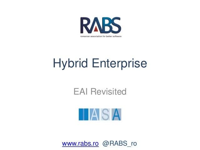 Hybrid Enterprise EAI Revisited www.rabs.ro @RABS_ro