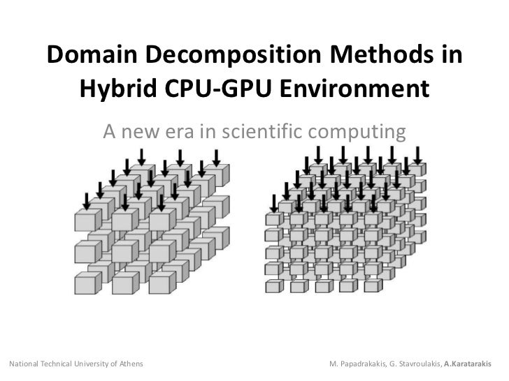 Domain Decomposition Methods in Hybrid CPU-GPU Environment<br />A new era in scientific computing<br />National Technical ...