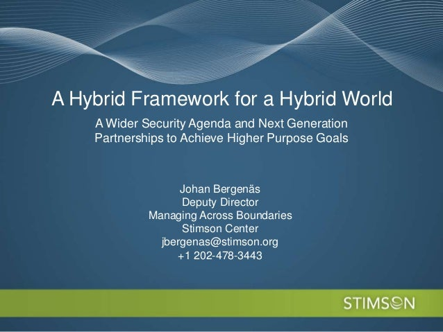 A Hybrid Framework for a Hybrid World    A Wider Security Agenda and Next Generation    Partnerships to Achieve Higher Pur...