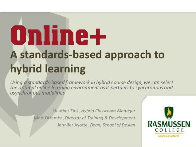 Using a standards-based framework in hybrid course design, we can select the optimal online learning environment as it per...