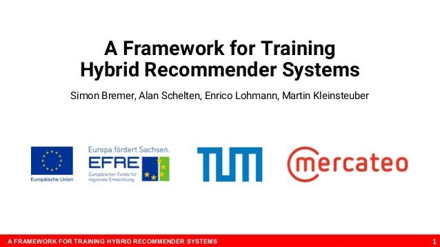 A Framework for Training Hybrid Recommender SystemsA FRAMEWORK FOR TRAINING HYBRID RECOMMENDER SYSTEMS 1 A Framework for T...
