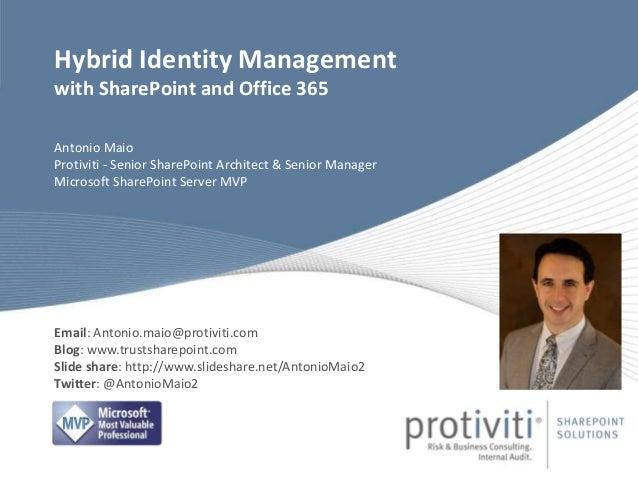 Antonio Maio Protiviti - Senior SharePoint Architect & Senior Manager Microsoft SharePoint Server MVP Hybrid Identity Mana...