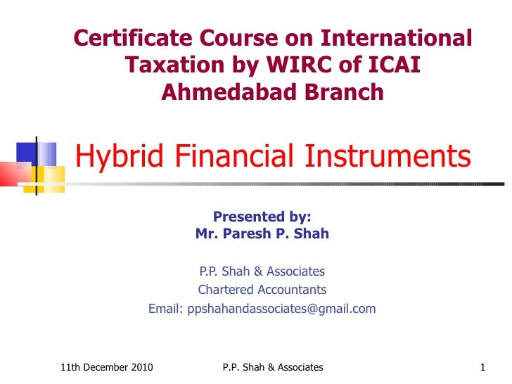 Certificate Course on International Taxation by WIRC of ICAI Ahmedabad Branch Hybrid Financial Instruments Presented by: M...