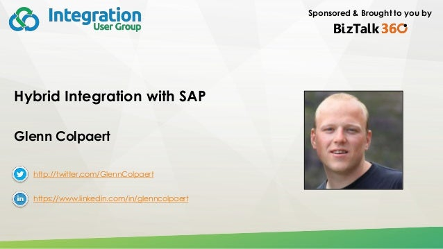 Sponsored & Brought to you by Hybrid Integration with SAP Glenn Colpaert http://twitter.com/GlennColpaert https://www.link...