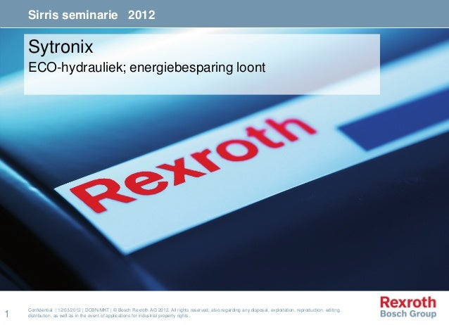 1 Confidential | 12/03/2012 | DCBN/MKT | © Bosch Rexroth AG 2012. All rights reserved, also regarding any disposal, exploi...