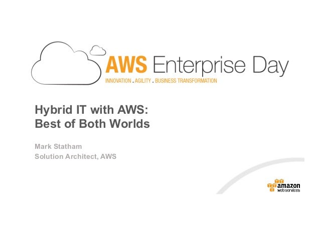 Mark Statham Solution Architect, AWS Hybrid IT with AWS: Best of Both Worlds